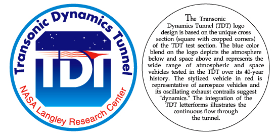 "The TDT logo design is based on the unique cross section (square with cropped corners) of the TDT test section. The blue color blend on the logo depicts the atmosphere below and space above and represents the wide range of atmospheric and space vehicles tested in the TDT over its 40-year history. The stylized vehicle in red is representative of aerospace vehicles and its oscillating exhaust contrails suggest ""dynamics."" The integration of the TDT letterforms illustrates the continuous flow through the tunnel"